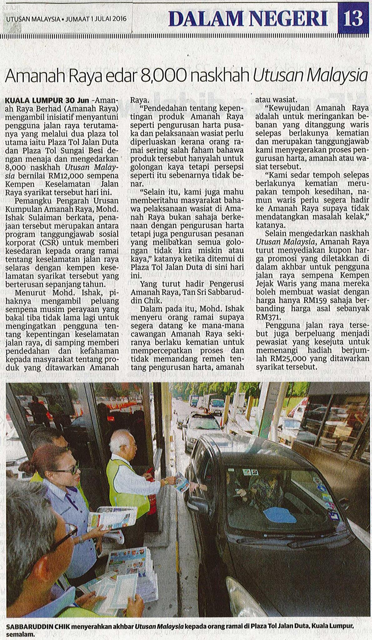 Amanah Raya Berhad (AmanahRaya) mengambil inisiatif menyantuni pengguna jalan raya terutamanya yang melalui dua plaza tol utama iaitu Plaza Tol Jalan Duta dan Plaza Tol Sungai Besi dengan menaja dan mengedarkan 8,000 naskhah Utusan Malaysia bernilai RM12,000 sempena Kempen Keselamatan Jalan Raya syarikat tersebut hari ini.